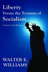 Liberty Versus the Tyranny of Socialism: Controversial Essays