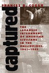 Captured: The Japanese Internment of American Civilians in the Philippines, 1941-1945