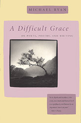 A Difficult Grace: On Poets, Poetry, and Writing
