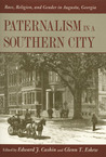 Paternalism in a Southern City: Race, Religion, and Gender in Augusta, Georgia