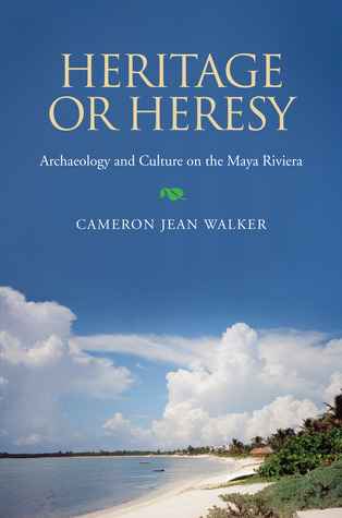 Heritage or Heresy: The Public Interpretation of Archaeology and Culture in the Maya Riviera