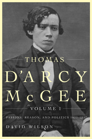 Thomas D'Arcy McGee, Volume 1 by David A. Wilson