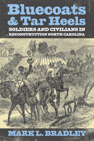 Bluecoats & Tar Heels: Soldiers and Civilians in Reconstruction North Carolina