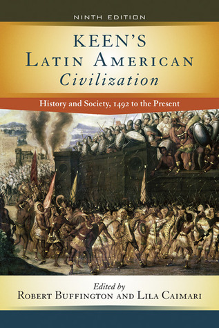 Keen's Latin American Civilization: History and Society, 1492 to the Present