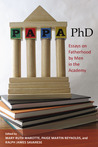 Papa, PhD: Essays on Fatherhood by Men in the Academy