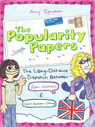 The Long-Distance Dispatch Between Lydia Goldblatt and Julie Graham-Chang (The Popularity Papers, #2)