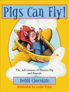 Pigs Can Fly!: The Adventures of Harriet Pig and Friends