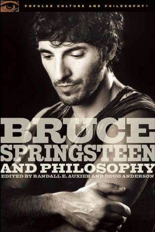 Bruce Springsteen and Philosophy by Randall E. Auxier
