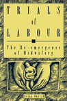 Trials of Labour: The Re-emergence of Midwifery