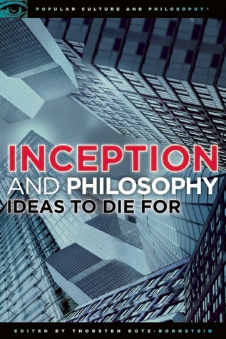Inception and Philosophy: Ideas to Die For (Popular Culture and Philosophy #62)