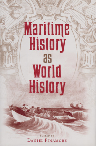 Maritime History as World History (New Perspectives on Maritime History and Nautical Archaeology)