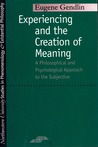Experiencing and the Creation of Meaning: A Philosophical and Psychological Approach to the Subjective