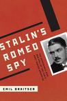 Stalin's Romeo Spy: The Remarkable Rise and Fall of the KGB's Most Daring Operative