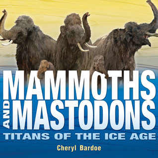 Mammoths and Mastodons by Cheryl Bardoe