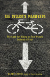 The Cyclist's Manifesto: The Case for Riding on Two Wheels Instead of Four (Falcon Guide)