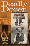 Deadly Dozen: Forgotten Gunfighters of the Old West, Vol. 3