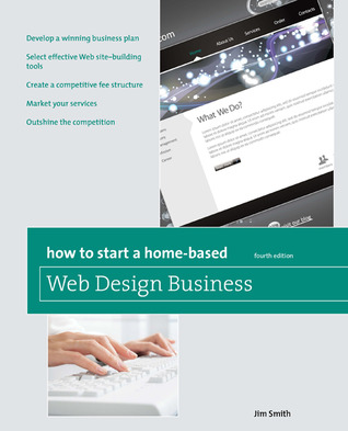 How to Start a Home-Based Web Design Business, 4th by Jim Smith