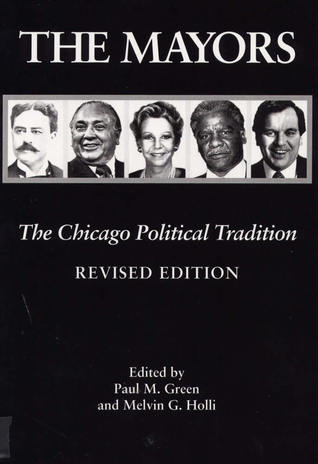The Mayors, Revised Edition: The Chicago Political Tradition