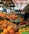 Food Lovers' Guide to® Seattle: Best Local Specialties, Markets, Recipes, Restaurants & Events
