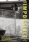 The Impossible: Rodney Mullen, Ryan Sheckler, and the Fantastic History of Skateboarding