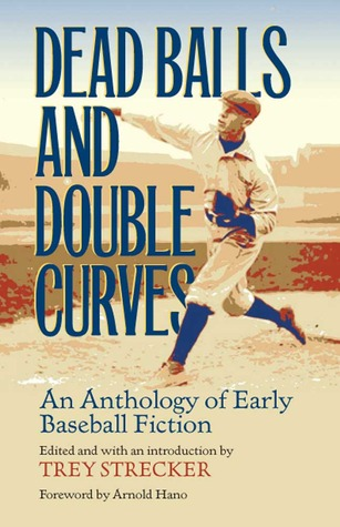 Dead Balls and Double Curves: An Anthology of Early Baseball Fiction