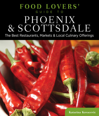 Food Lovers' Guide to® Phoenix & Scottsdale by Katarina Kovacevic