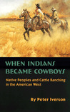 When Indians Became Cowboys: Native Peoples and Cattle Ranching in the American West