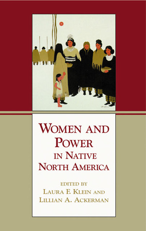 Women and Power in Native North America by Laura F. Klein