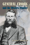 General Crook and the Western Frontier by Charles M. Robinson III