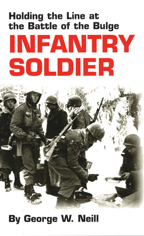 Infantry Soldier: Holding the Lines at the Battle of the Bulge