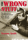 The Wrong Stuff: The Adventures and Misadventures of an 8th Air Force Aviator