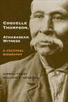 Coquelle Thompson, Athabaskan Witness: A Cultural Biography