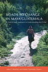 Roads to Change in Maya Guatemala: A Field School Approach to Understanding the K'iche""