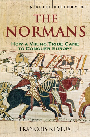 A Brief History of the Normans: How the Viking Tribe Came to Conquer Europe