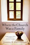 When the Church Was a Family: Recapturing Jesus' Vision for Authentic Christian Community