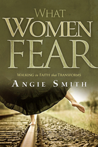 What Women Fear by Angie  Smith