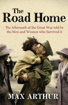 The Road Home: The Aftermath of the Great War Told by the Men and Women Who Survived It