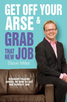 Get Off Your Arse and Grab that New Job: Straight-talking advice on how to get the perfect job