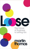 Loose: The Future of Business is Letting Go: How to Break the Rules of Business