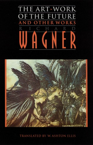 The Art-Work of the Future and Other Works by Richard Wagner