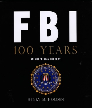 FBI 100 Years by Henry M. Holden