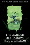 The Ambush of Shadows (The Pelbar Cycle, #5)