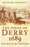 The Siege of Derry 1689: The Military History