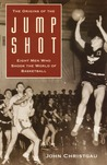 The Origins of the Jump Shot: Eight Men Who Shook the World of Basketball