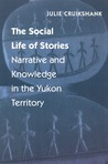 The Social Life of Stories: Narrative and Knowledge in the Yukon Territory