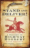 Stand and Deliver!: A History of Highway Robbery