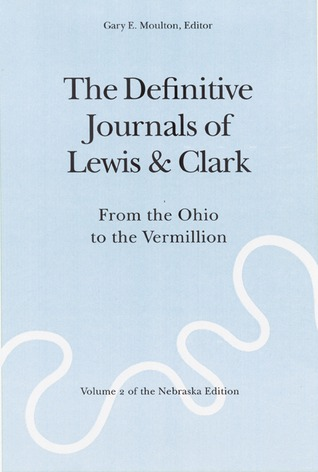 The Definitive Journals of Lewis and Clark, Vol 2: From the Ohio to the Vermillion