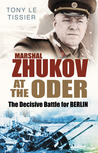 Marshal Zhukov at the Oder: The Decisive Battle for Berlin