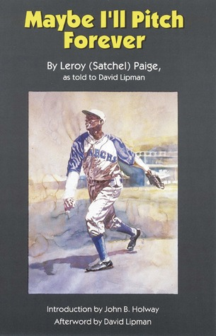 Maybe I'll Pitch Forever by Satchel Paige
