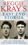 Reggie Kray's East End Stories: The Lost Memoirs of the Gangland Legend